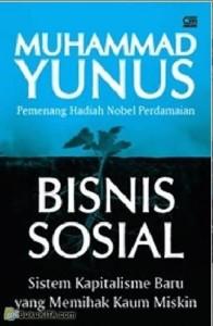 Muhammad Yunus pemenang hadiah nobel perdamaian Bisnis Sosial, Sistem Kapitalisme Baru yang Memihak Kaum Miskin