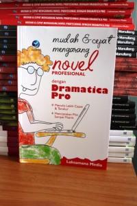 Mudah dan cepat mengarang novel profesional dengan dramatica pro